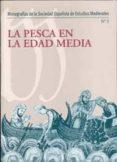 LA PESCA EN LA EDAD MEDIA (MONOGRAFIAS DE LA SOCIEDAD ESPAÑOLA DE ESTUDIOS MEDIEVALES Nº 1) - 9788483718155 - VV.AA.