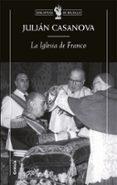 LA IGLESIA DE FRANCO - 9788484326755 - JULIAN CASANOVA