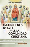 LOS ORIGENES DE LA FE Y DE LA COMUNIDAD CRISTIANA - 9788490234655 - JUAN JOSE BARTOLOME LAFUENTE