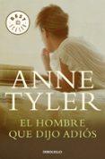 EL HOMBRE QUE DIJO ADIOS - 9788490327555 - ANNE TYLER
