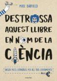 DESTROSSA AQUEST LLIBRE EN NOM DE LA CIENCIA - 9788491373155 - MIKE BARFIELD