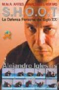 SHOOT: LA DEFENSA PERSONAL DEL SIGLO XXI: MMA ARTES MARCIALES MIX TAS - 9788492484355 - ALEJANDRO BARRAL IGLESIAS
