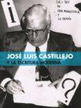 JOSÉ LUIS CASTILLEJO Y LA ESCRITURA MODERNA - 9788494612855 - VV.AA.