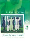 CUIDARTE PARA CURARTE: LA VIA DE LA SALUD NATURAL - 9788496079755 - KARMELO BIZKARRA