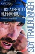 SOY TRAILRUNNER: LA HISTORIA DE UN CAMPEON DEL MUNDO DE ANDAR POR CASA - 9788498294255 - LUIS ALBERTO HERNANDO