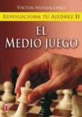 REVOLUCIONA TU AJEDREZ II: EL MEDIO JUEGO - 9788499170855 - VIKTOR MOSKALENKO