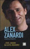 PERO ZANARDI DA CASTELMAGGIORE! - 9788860731555 - ALEX ZANARDI