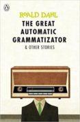 GREAT AUTOMATIC GRAMMATIZATOR AND OTHER STORIES - 9780141365565 - ROALD DAHL