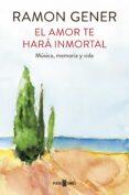 EL AMOR TE HARA INMORTAL - 9788401017865 - RAMON GENER