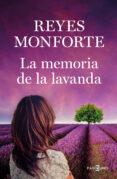 LA MEMORIA DE LA LAVANDA - 9788401021565 - REYES MONFORTE