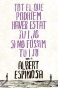 TOT EL QUE PODRIEM HAVER ESTAT TU I JO SI NO FOSSIM TU I JO - 9788401387265 - ALBERT ESPINOSA