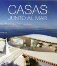 CASAS JUNTO AL MAR - 9788415023265 - VV.AA.