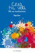 CREA TU PROPIA VIDA: PNL CON VISUALIZACIONES - 9788415306665 - HERN PEPA