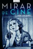 MIRAR DE CINE - 9788415606765 - JOSE LUIS GARCI