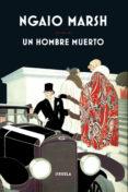 UN HOMBRE MUERTO - 9788416638765 - NGAIO MARSH