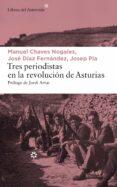 TRES PERIODISTAS EN LA REVOLUCIÓN DE ASTURIAS - 9788417007065 - JOSEP PLA