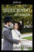 SEDUCIENDO AL CORAZÓN (EBOOK) - 9788417540265 - ELIZABETH URIAN