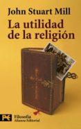 LA UTILIDAD DE LA RELIGION - 9788420649665 - JOHN STUART MILL