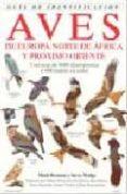 GUIA DE IDENTIFICACION DE AVES DE EUROPA, NORTE DE AFRICA Y PROXI MO ORIENTE - 9788428209465 - MARK BEAMAN