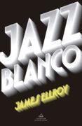 JAZZ BLANCO (CUARTETO DE LOS ANGELES 4) - 9788439733065 - JAMES ELLROY