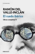 EL RUEDO IBÉRICO (OBRAS COMPLETAS VALLE-INCLÁN 5) - 9788466340465 - RAMON MARIA DEL VALLE INCLAN