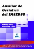 PERSONAL LABORAL DEL IMSERSO. AUXILIAR DE GERIATRIA. TEMARIO PART E ESPECIFICA Y TEST - 9788467611465 - VV.AA.