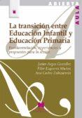 LA TRANSICION ENTRE EDUCACION INFANTIL Y EDUCACION PRIMARIA: FUNDAMENTACION, EXPERIENCIAS Y PROPUESTAS PARA LA ACCION - 9788471338365 - VV.AA.