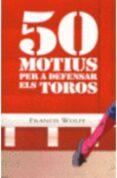 50 motius per a defensar els toros-francis wolff-9788472904965