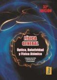 FISICA GENERAL. OPTICA, RELATIVIDAD Y FISICA ATOMICA - 9788473602365 - VV.AA.