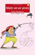 MAITE VOL SER PIRATA (A PARTIR DE 10 ANYS) (4ª ED.) - 9788476601365 - XABIER MENDIGUREN ELIZEGI