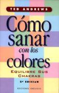 COMO SANAR CON LOS COLORES: EQUILIBRE SUS CHAKRAS - 9788477206965 - TED ANDREWS