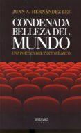 CONDENADA BELLEZA DEL MUNDO: UNA POETICA DEL TEXTO FILMICO - 9788484088165 - JUAN A. HERNANDEZ LES