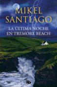 LA ULTIMA NOCHE EN TREMORE BEACH - 9788490705865 - MIKEL SANTIAGO