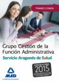 GRUPO GESTION DE LA FUNCION ADMINISTRATIVA DEL SERVICIO ARAGONES DE SALUD. TEMARIO PARTE COMUN - 9788490937365 - VV.AA.