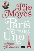 PARIS PARA UNO Y OTRAS HISTORIAS - 9788491290865 - JOJO MOYES