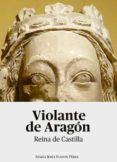 VIOLANTE DE ARAGÓN. REINA DE CASTILLA - 9788491482765 - MARIA JESUS FUENTE PEREZ