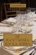 EL FANTASMA EN LA MESA - 9788492461165 - SUZANNE BERNE