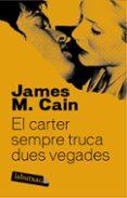 EL CARTER SEMPRE TRUCA DUES VEGADES - 9788492549665 - JAMES M. CAIN