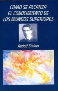 CÓMO SE ALCANZA EL CONOCIMIENTO DE LOS MUNDOS SUPERIORES - 9788492843565 - RUDOLF STEINER