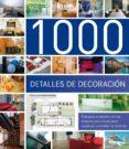 (PE) 1000 DETALLES DE DECORACION: GUIA COMPLETA PARA ORGANIZAR Y DISEÑAR LA VIVIENDA - 9788493821265 - CRISTINA PAREDES