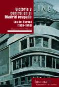 VICTORIA Y CONTROL EN EL MADRID OCUPADO - 9788494806865 - ALEJANDRO PEREZ OLIVARES