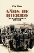 AÑOS DE HIERRO: ESPAÑA EN LA POSGUERRA 1939-1945 - 9788497347365 - PIO MOA
