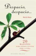 DESPACIO, DESPACIO: 20 RAZONES PARA IR MAS LENTOS POR LA VIDA - 9788497776165 - MARIA NOVO