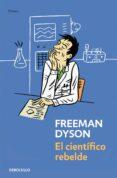 EL CIENTIFICO REBELDE - 9788499081465 - FREEMAN DYSON