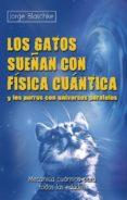los gatos sueñan con física cuántica y los perros con universos paralelos (ebook)-jorge blaschke-9788499174365