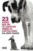 23 COSAS QUE NO TE CUENTAN SOBRE EL CAPITALISMO - 9788499921365 - HA-JOON CHANG