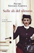 SULLE ALI DEL SILENZIO - 9788856657265 - PALOMA SANCHEZ-GARNICA