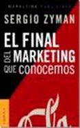 FINAL DEL MARKETING QUE CONOCEMOS - 9789506416065 - SERGIO ZYMAN
