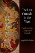 THE LAST CRUSADE IN THE WEST CASTILE AND THE CONQUEST OF GRANADA - 9780812245875 - JOSEPH F. O CALLAGHAN
