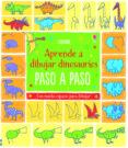 DIBUJO DINOSAURIOS PASO A PASO - 9781474931175 - FIONA WATT